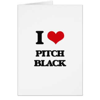 I Love Pitch Black Greeting Card