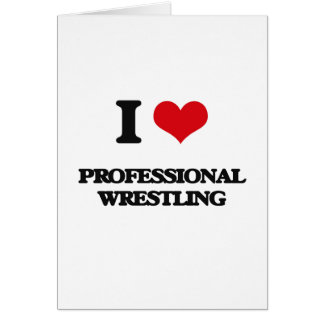 I Love Professional Wrestling Greeting Cards