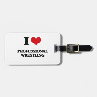 I Love Professional Wrestling Tags For Bags