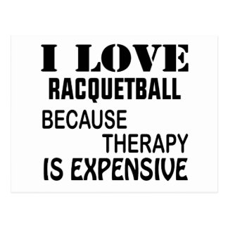 I Love Racquetball Because Therapy Is Expensive Postcard