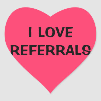 I LOVE REFERRALS HEART STICKER