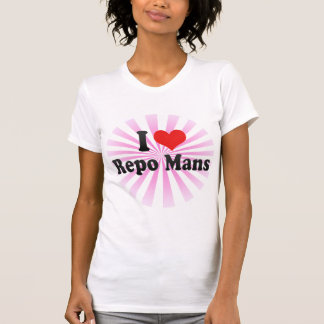 I Love Repo Mans Shirt