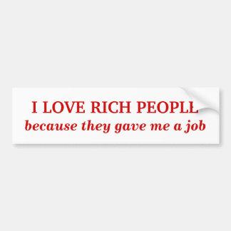 I Love Rich People Bumper Sticker
