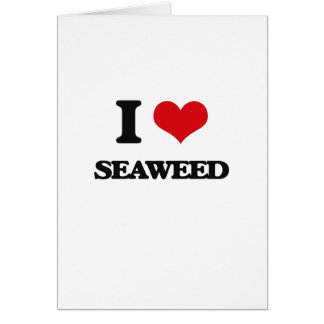 I Love Seaweed Greeting Card