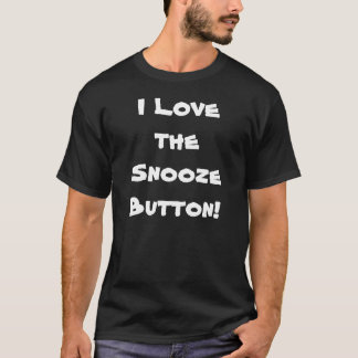 I Love the Snooze Button! T-Shirt