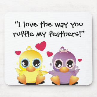 I love the way you ruffle my feathers! mouse pad