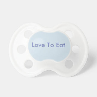 I Love to Eat Baby Pacifier
