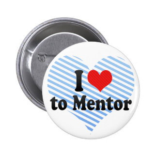 I Love to Mentor 6 Cm Round Badge