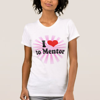 I Love to Mentor Shirt