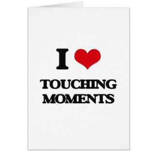 I love Touching Moments Greeting Card
