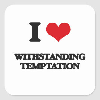 I love Withstanding Temptation Square Sticker