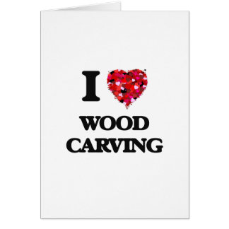 I Love Wood Carving Greeting Card
