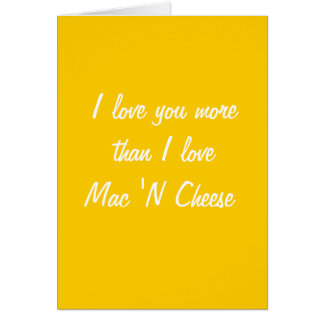 I love you more than I love mac and cheese card