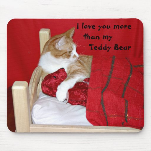 I love you more than my Teddy Bear Mouse Pad