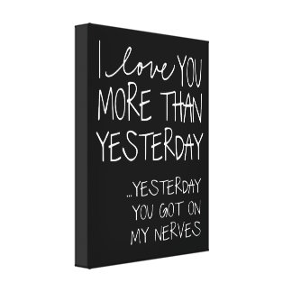 I Love You More Than Yesterday Canvas Print