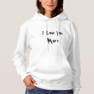 I Love You More/ What Part Of More Do You Not Hoodie