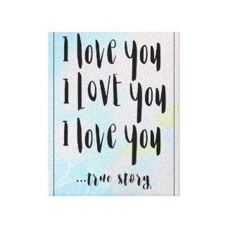 I Love You, true story printed canvas art
