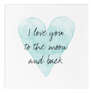 I love your to the moon and back acrylic wall art