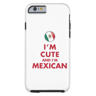 I'M CUTE AND I'M MEXICAN TOUGH iPhone 6 CASE
