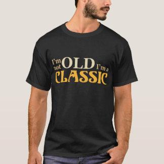 I'm not old I'm a classic T-Shirt