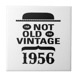 I m not old I m vintage 1956 Tiles