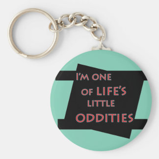 I'm one of life's little oddities funny key chain