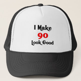 I make 90 look good trucker hat
