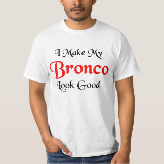 I make my Bronco look good T-Shirt