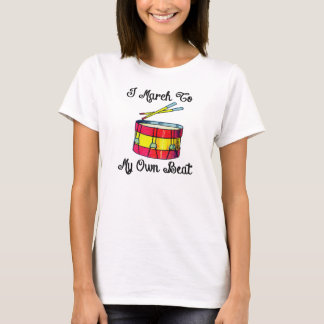 I March To My Own Beat - T-Shirt