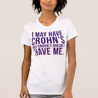I May Have Crohn's, But Crohn's Doesn't Have Me T-Shirt