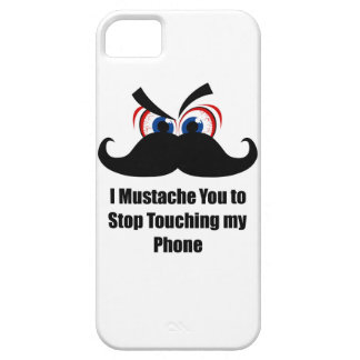 I Mustache You to Stop Touching my Phone iPhone 5 Cover