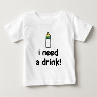 I Need A Drink! Baby T-Shirt