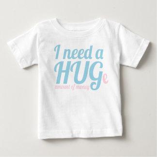 I need a HUGe amount of money T-Shirt