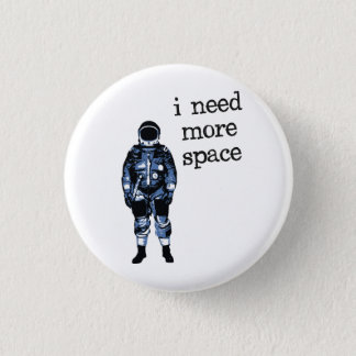 I Need More Space Astronaut 3 Cm Round Badge