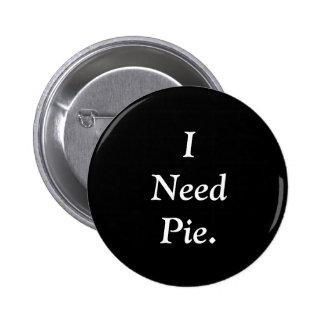 I Need Pie Button. 6 Cm Round Badge