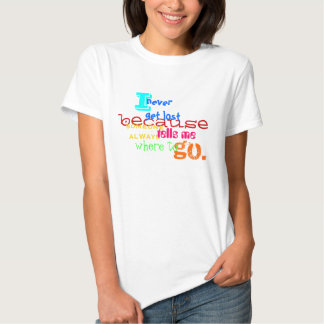 I never get lost t-shirt