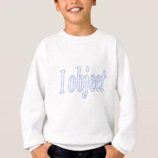I object sweatshirt