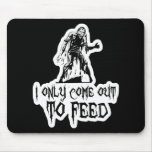 I Only Come Out To Feed Zombie Mouse Mat