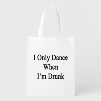 I Only Dance When I'm Drunk Reusable Grocery Bag