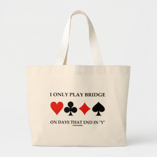 I Only Play Bridge On Days That End In Y Large Tote Bag