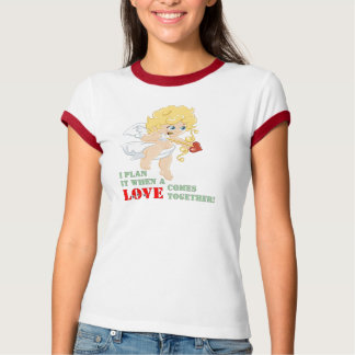 I Plan It When A LOVE Comes Together! T-Shirt