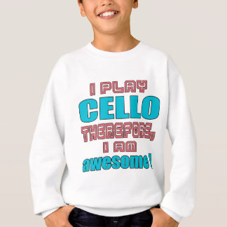 I play cello therefore, I'm awesome! Sweatshirt