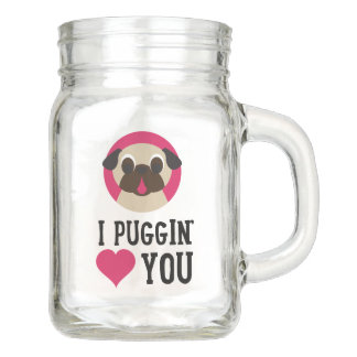 I Puggin Love You Fawn Pug Mason Jar