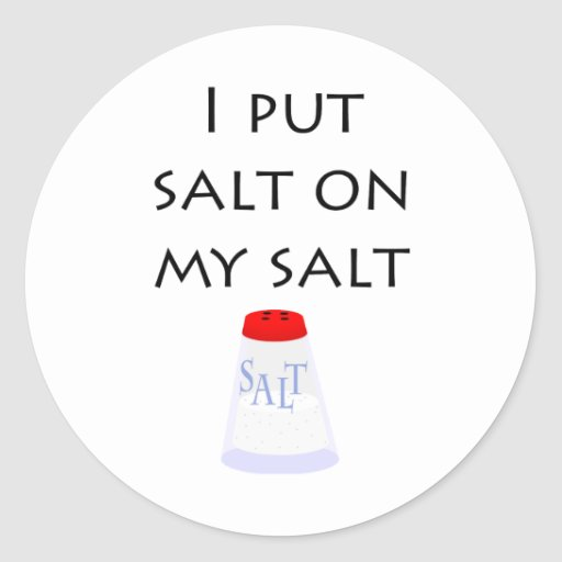 I Put Salt on My Salt Stickers