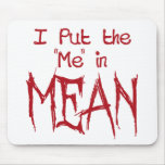 I put the Me in Mean Mousepad