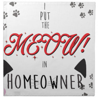 I Put the MEOW in homeowners - for Cat Lovers Napkin