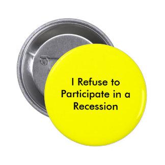 I Refuse to Participate in a Recession 6 Cm Round Badge