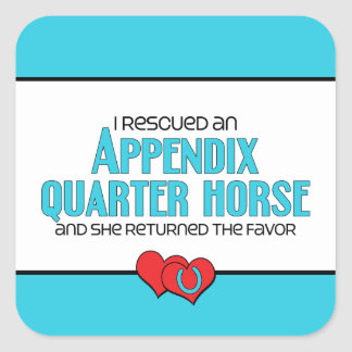 I Rescued an Appendix Quarter Horse (Female Horse) Square Sticker