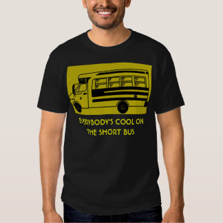i_ride_short_bus, EVERYBODY'S COOL ON THE SHORT... T Shirts