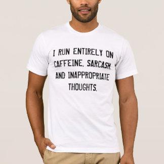 I RUN ENTIRELY ON CAFFEINE, SARCASM, AND.... T-Shirt